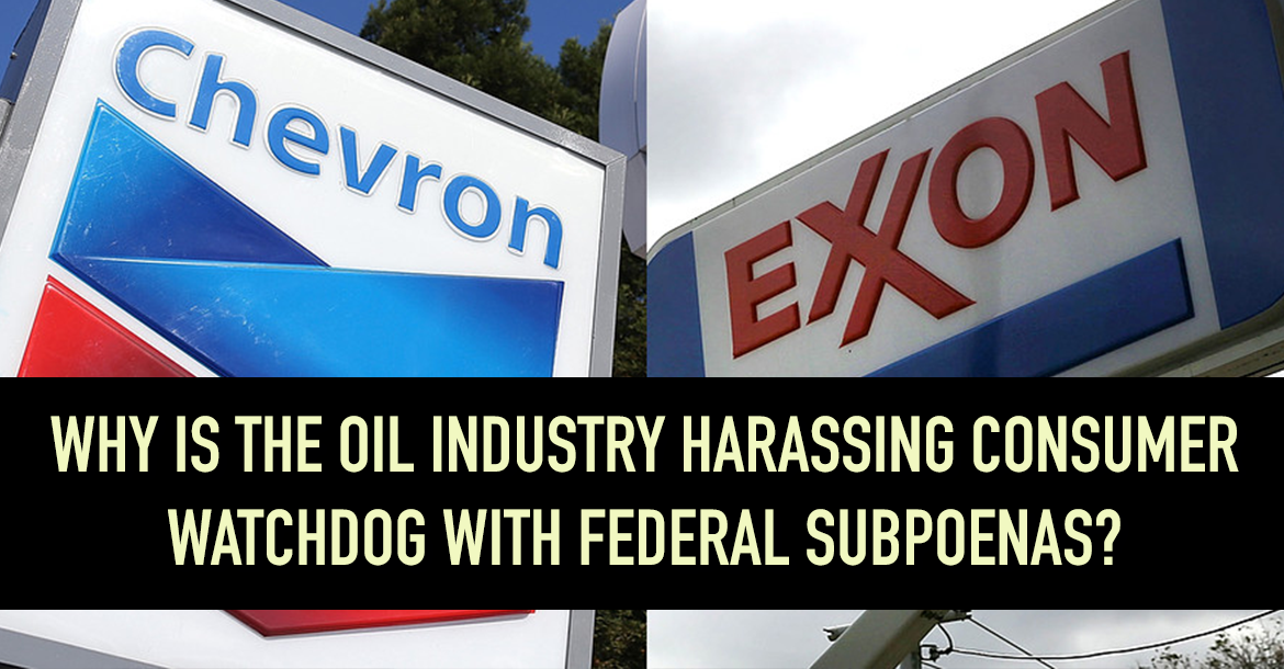 Oil Industry Is Harassing Consumer Watchdog WIth Subpoenas